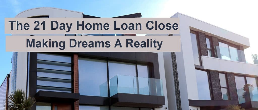 The 21 day home loan closing